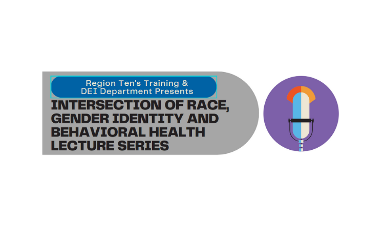 Behavioral Health Equity (BHE) Speaker Series at Region Ten